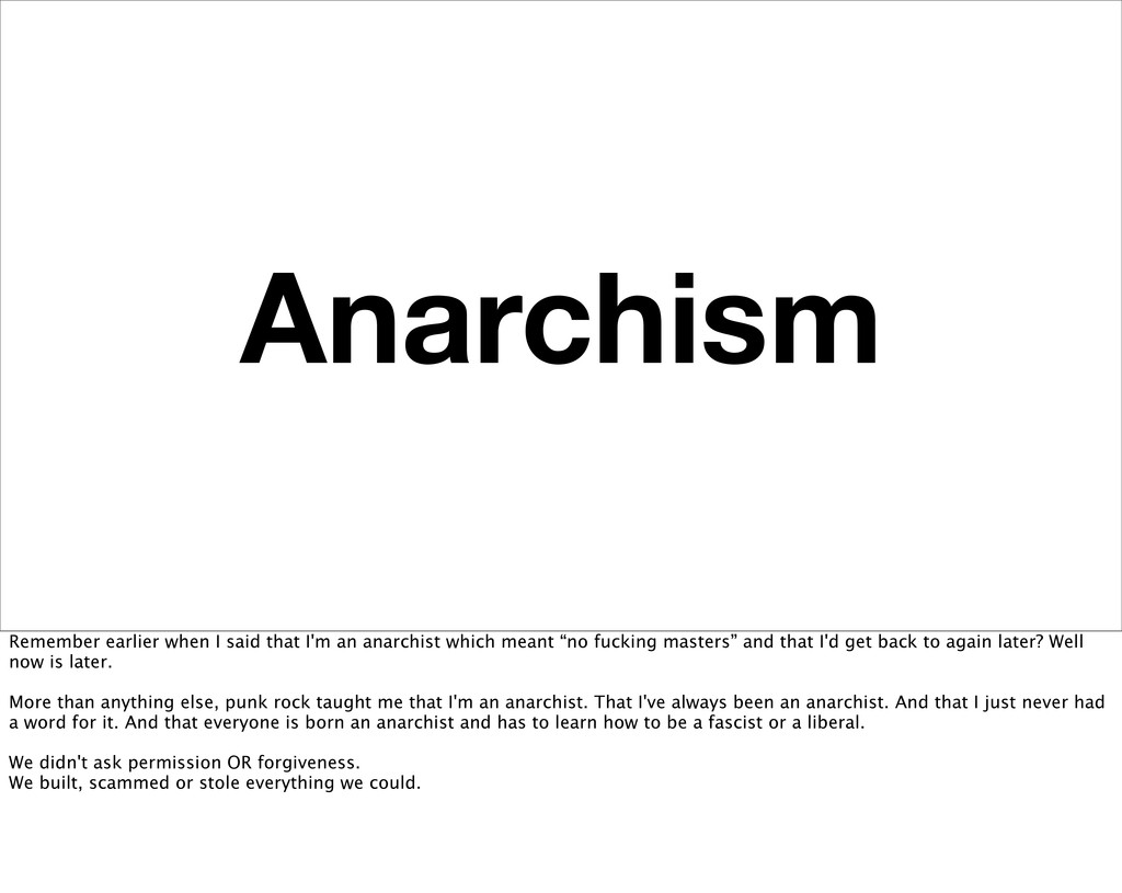 Anarchism Remember earlier when I said that I'm...