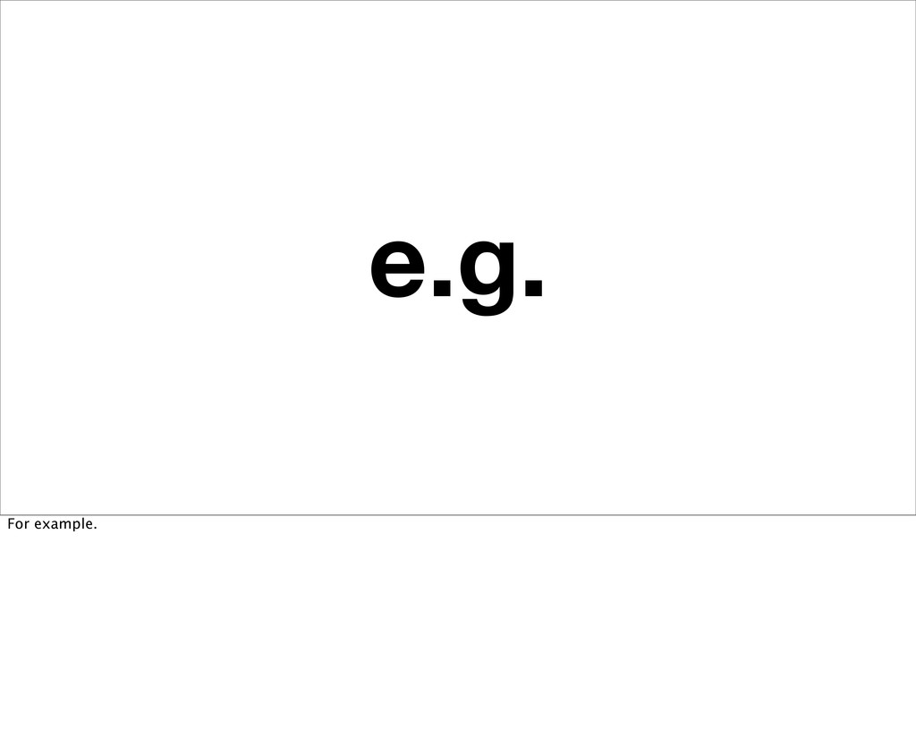 e.g. For example.