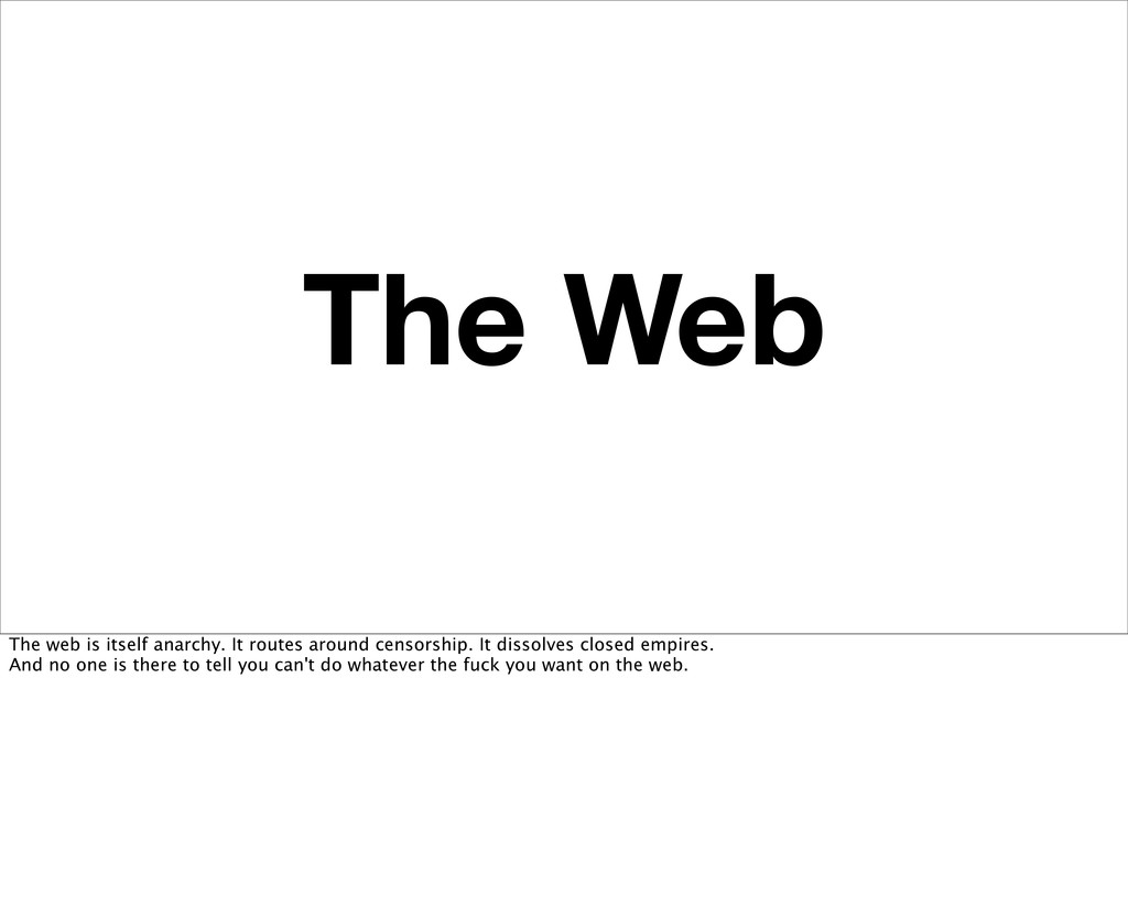 The Web The web is itself anarchy. It routes ar...