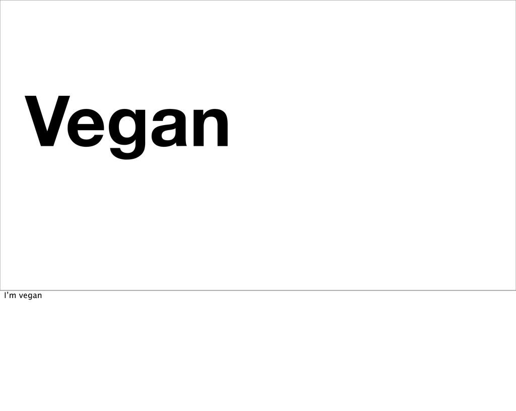 Vegan No Animals I'm vegan