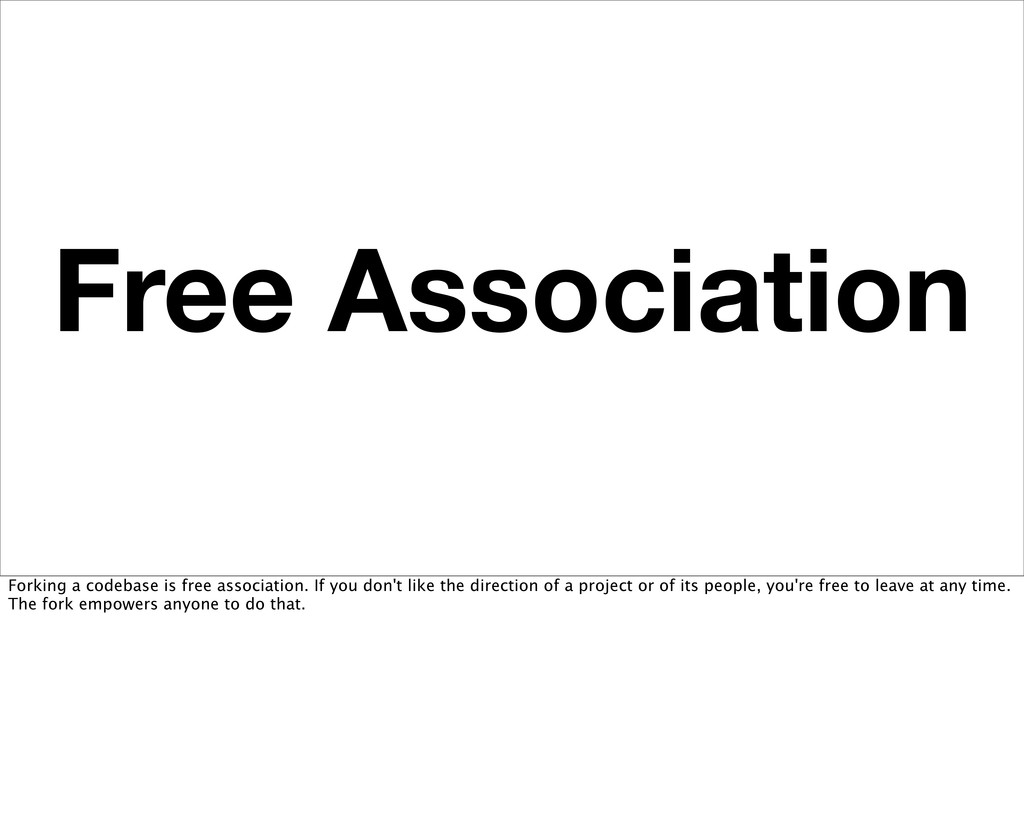 Free Association Forking a codebase is free ass...