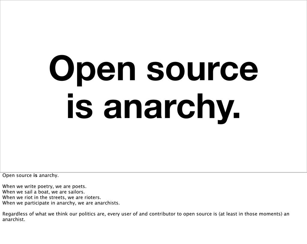 Open source is anarchy. Open source is anarchy....