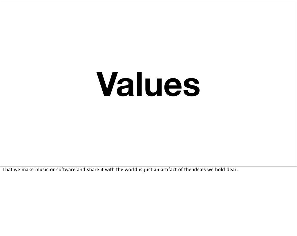 Values That we make music or software and share...