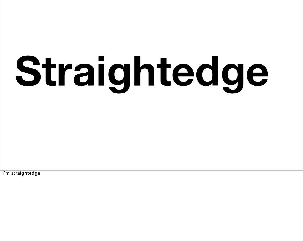 Straightedge No Drugs I'm straightedge