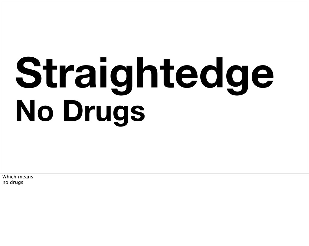 Straightedge No Drugs Which means no drugs