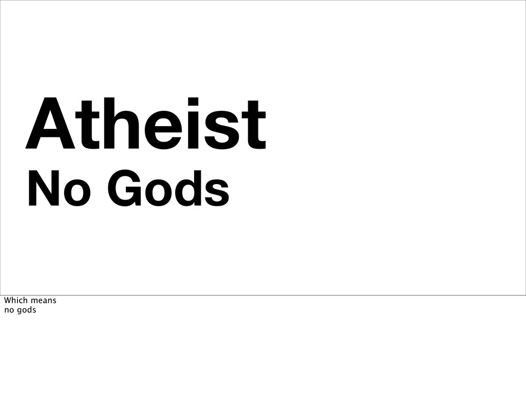 Atheist No Gods Which means no gods