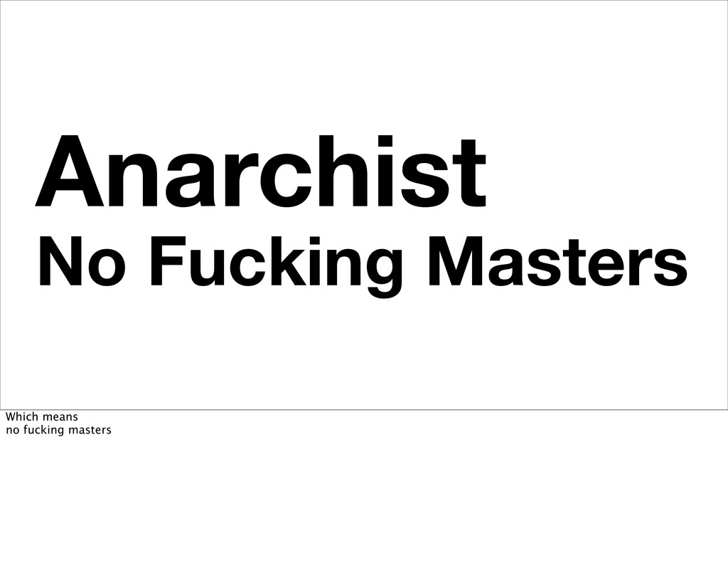 Anarchist No Fucking Masters Which means no fuc...