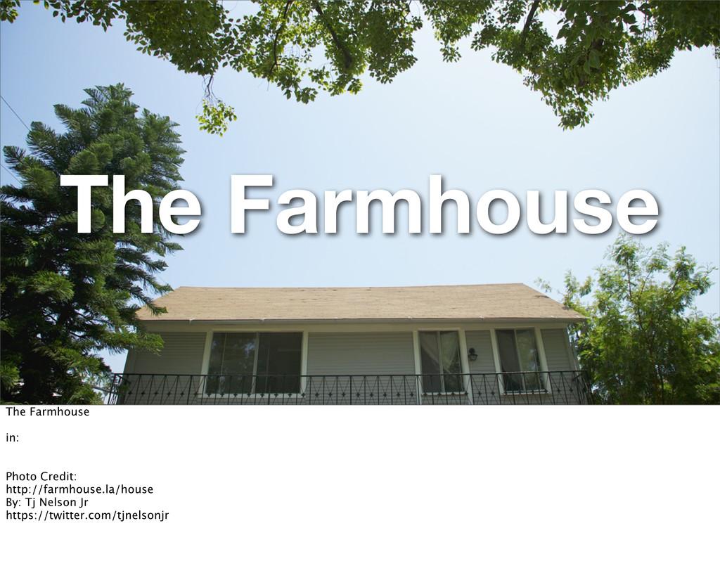 The Farmhouse The Farmhouse in: Photo Credit: h...