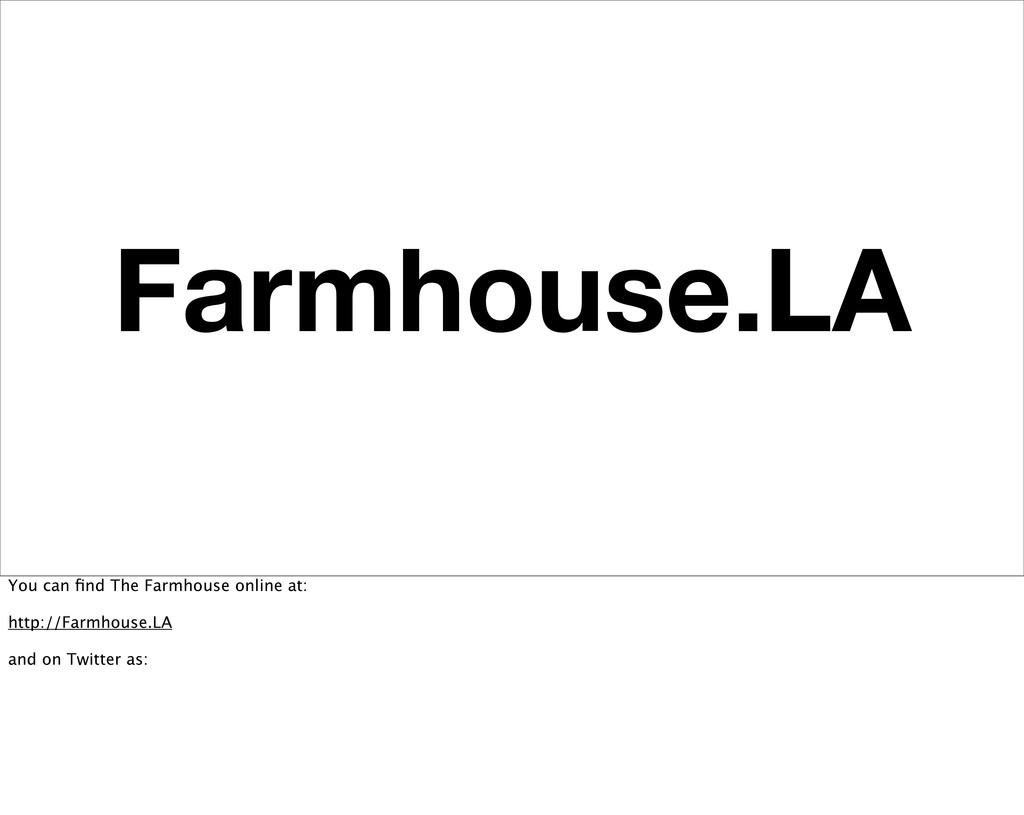 Farmhouse.LA You can find The Farmhouse online a...