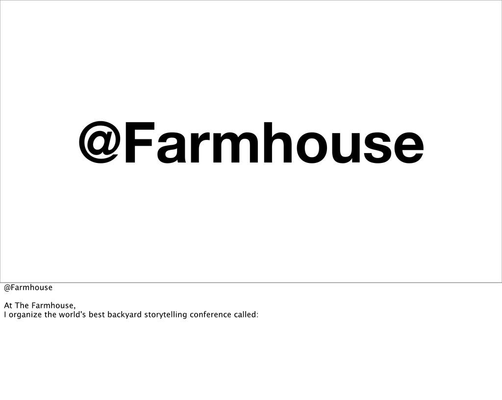 @Farmhouse @Farmhouse At The Farmhouse, I organ...