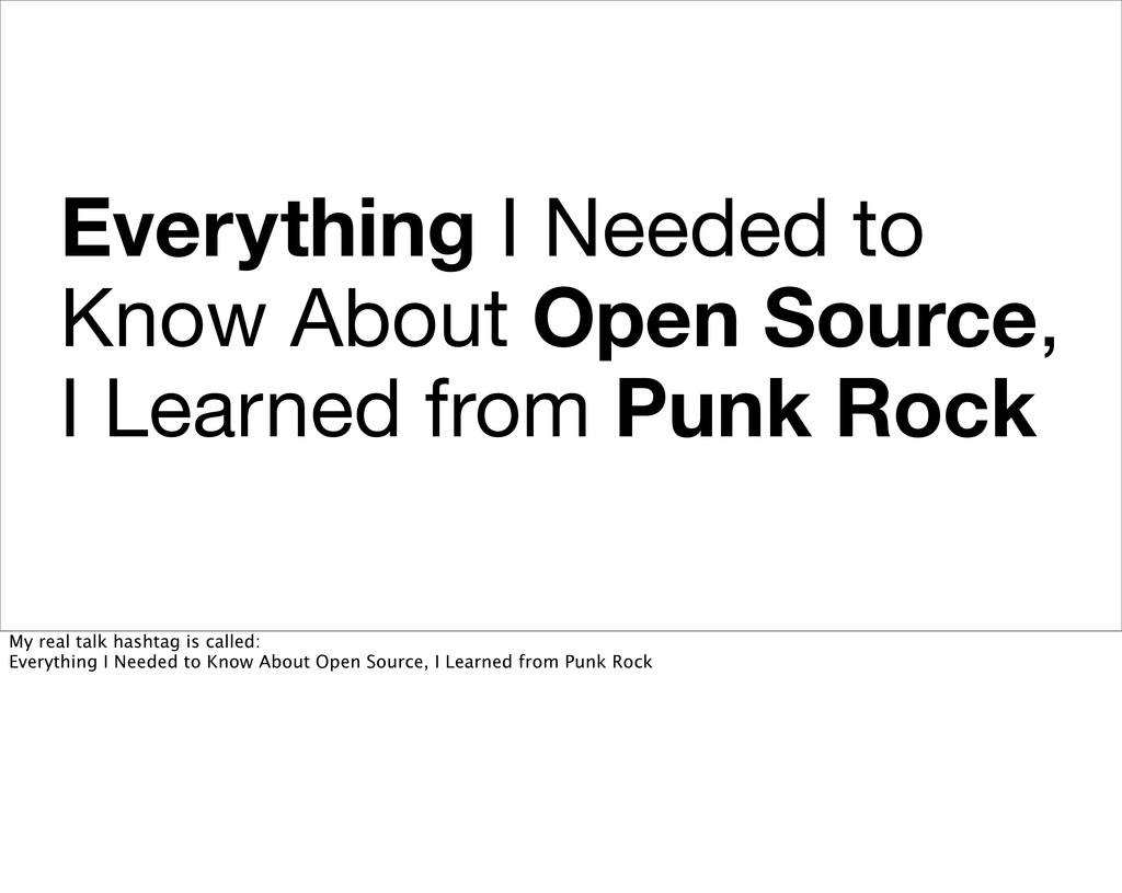 Everything I Needed to Know About Open Source, ...