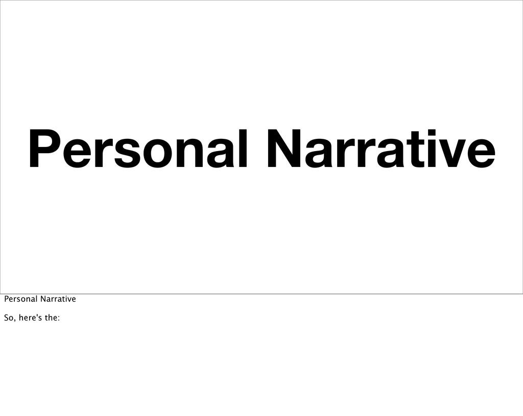 Personal Narrative Personal Narrative So, here'...