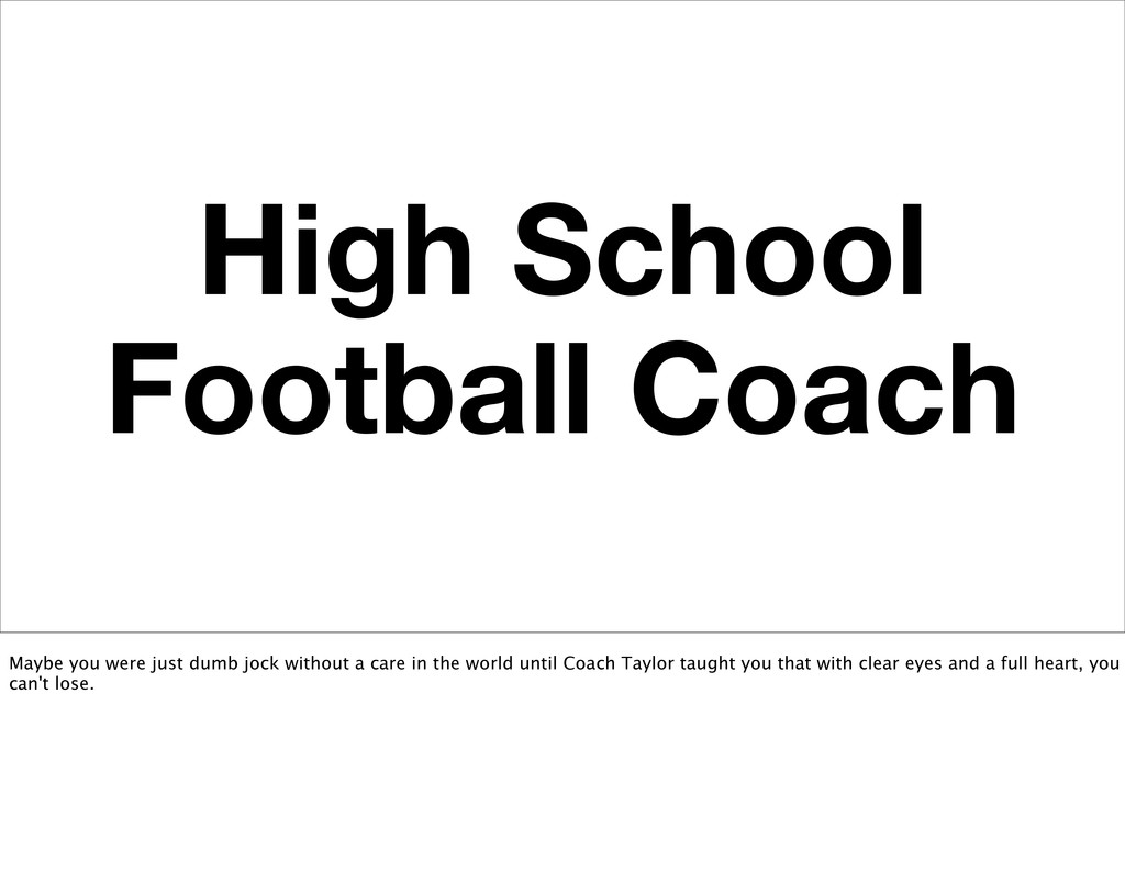 High School Football Coach Maybe you were just ...