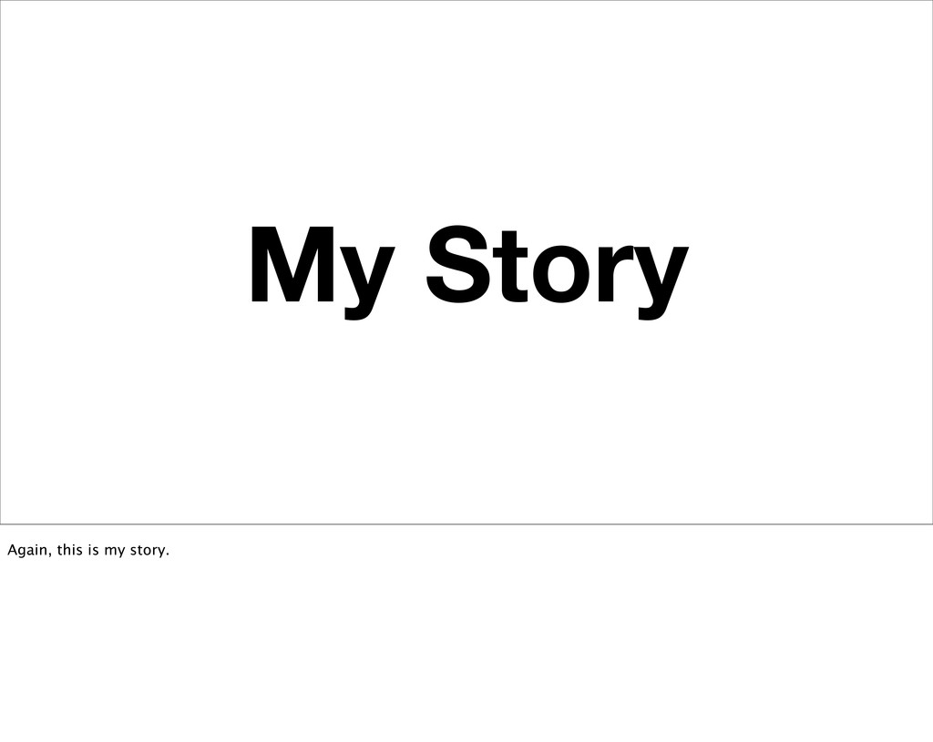 My Story Again, this is my story.