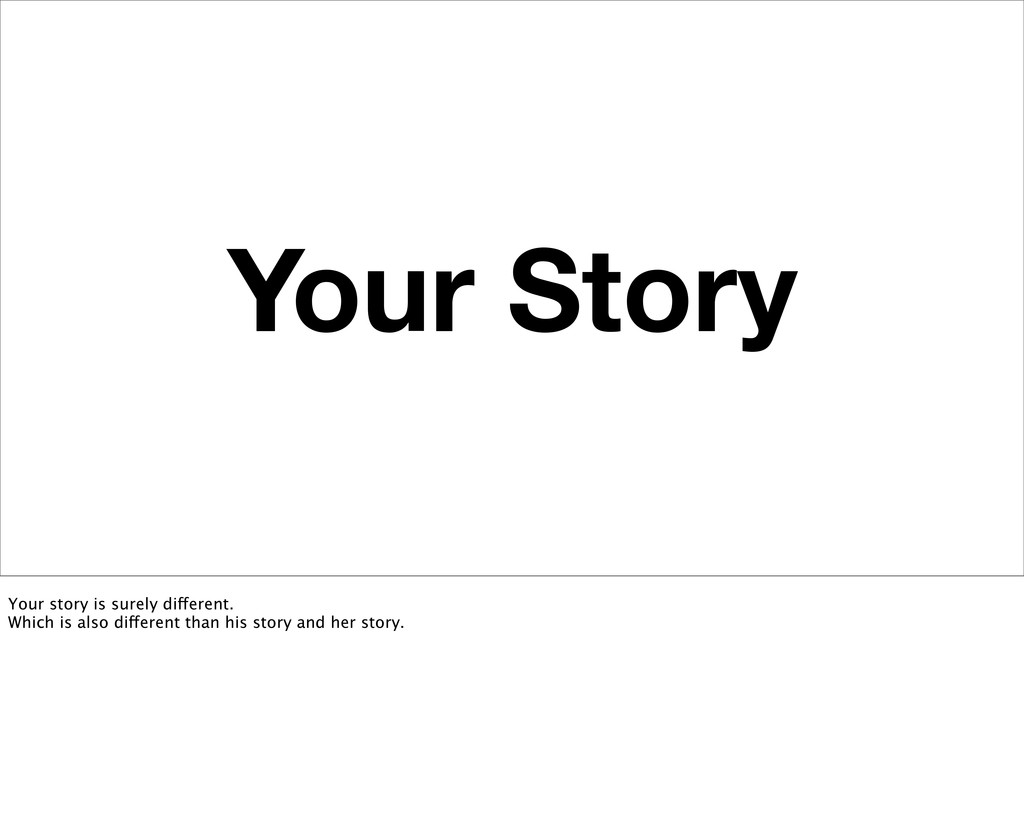 Your Story Your story is surely different. Whic...
