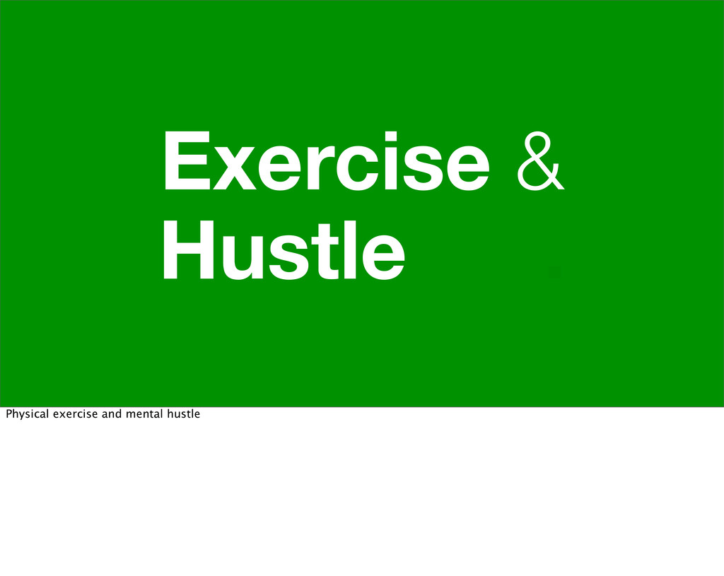 Exercise & Hustle . Physical exercise and menta...