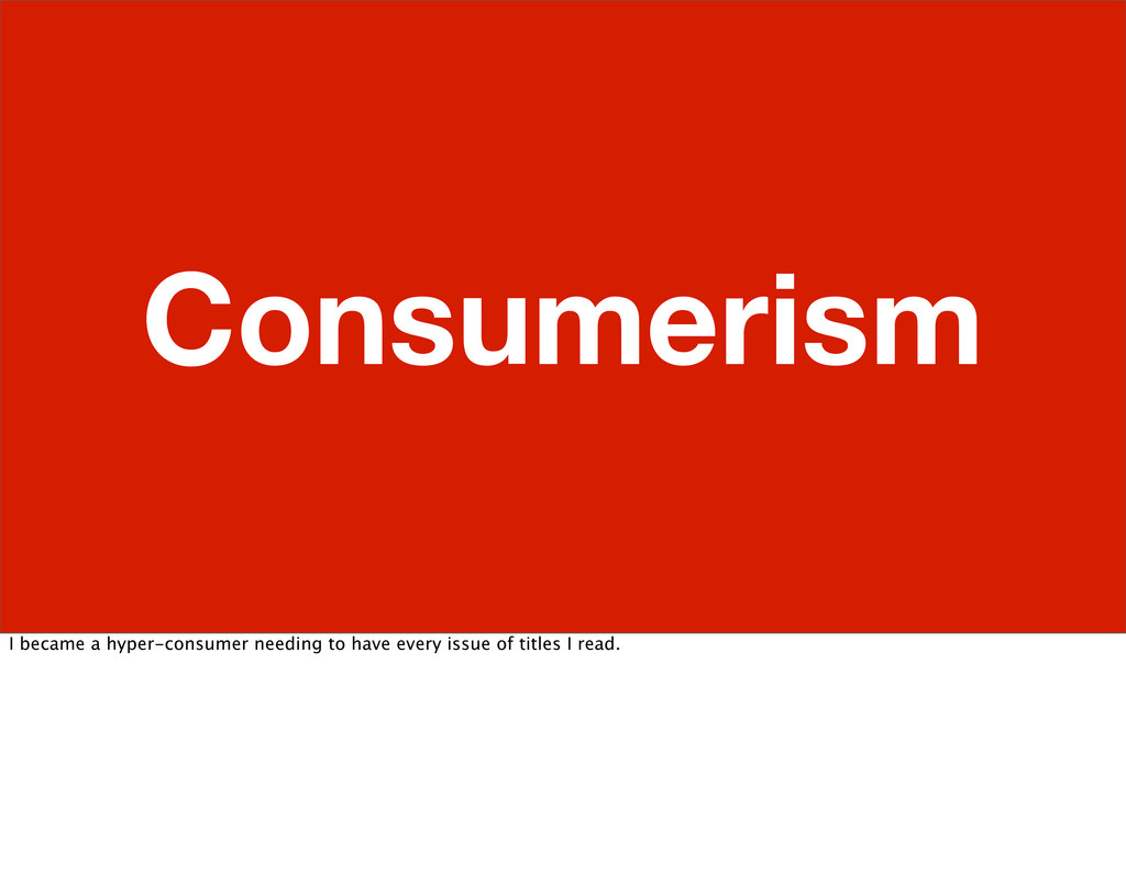 Consumerism I became a hyper-consumer needing t...