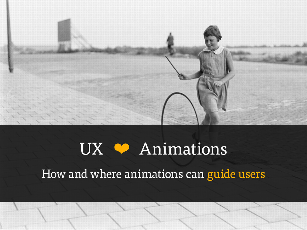 UX ❤ Animations How and where animations can gu...