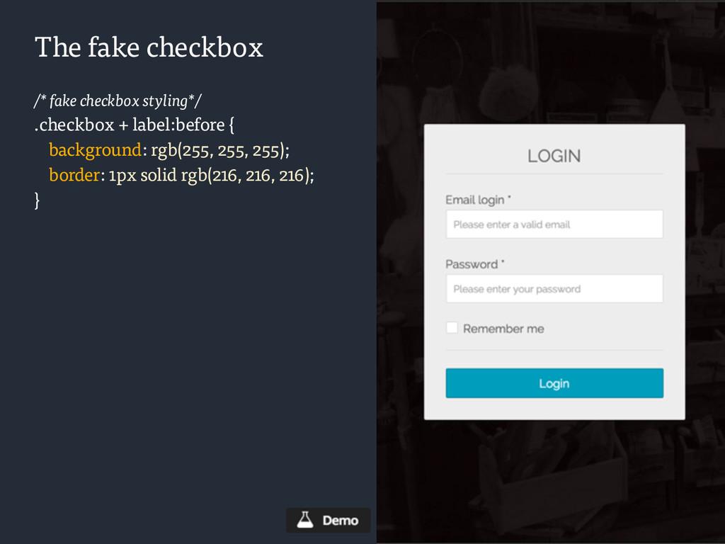 The fake checkbox /* fake checkbox styling*/ .c...