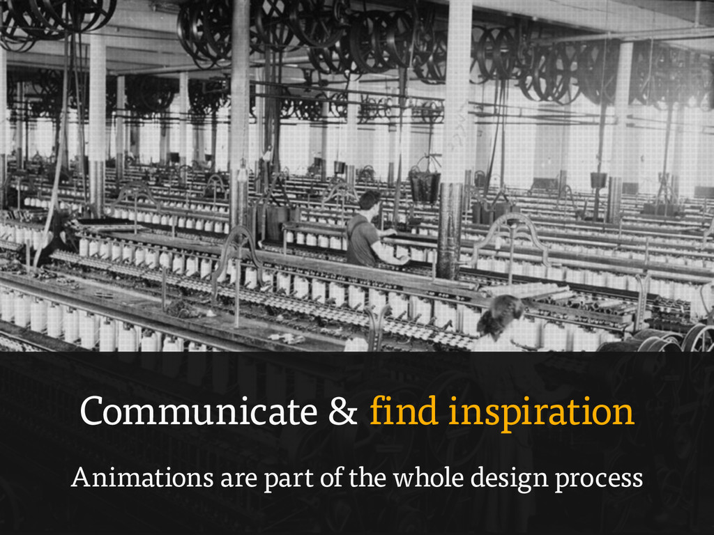 Communicate & find inspiration Animations are p...