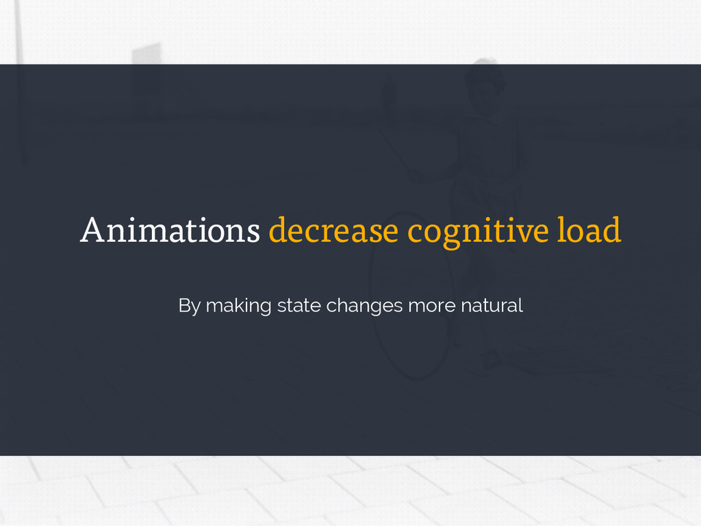 By making state change more natural Animations ...
