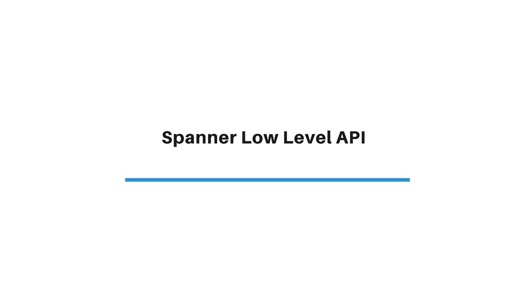 Spanner Low Level API
