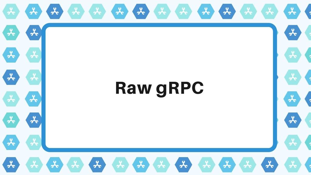 Raw gRPC