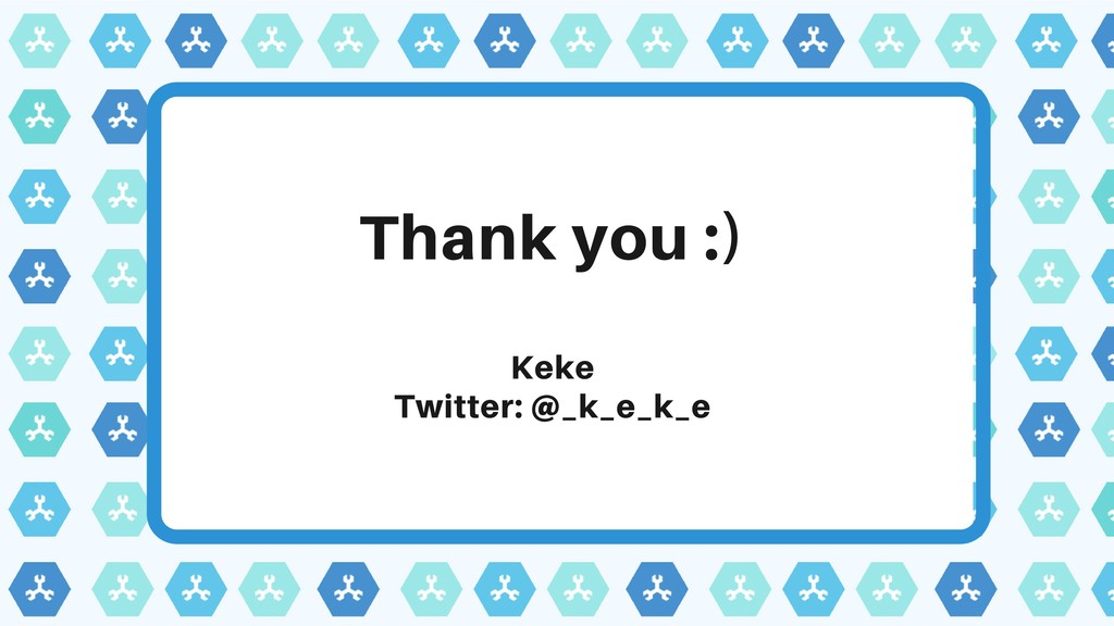 Thank you :) Keke Twitter: @_k_e_k_e