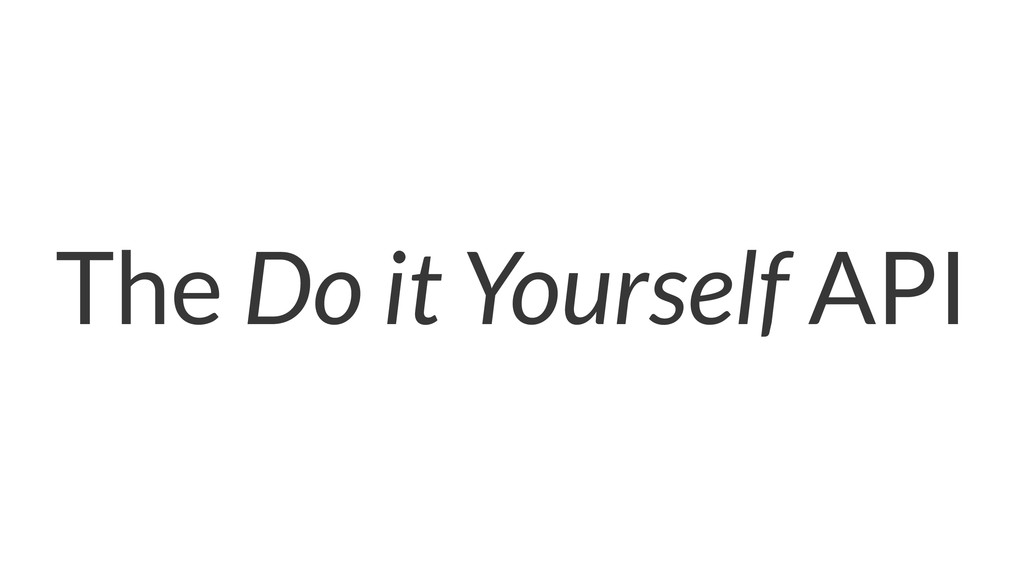 The Do it Yourself API