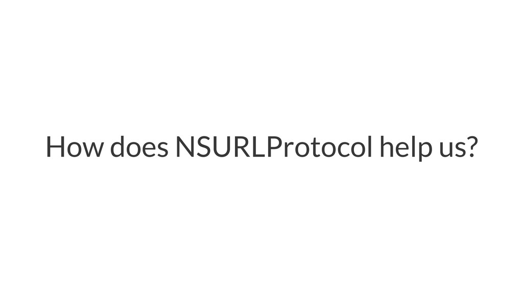 How does NSURLProtocol help us?