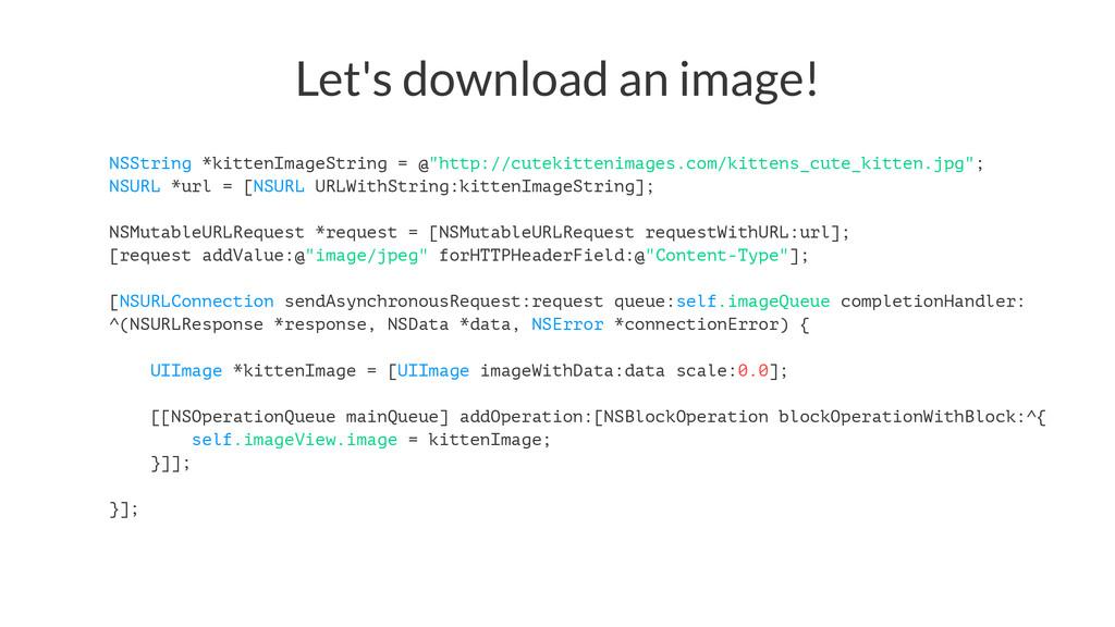 Let's download an image! NSString *kittenImageS...