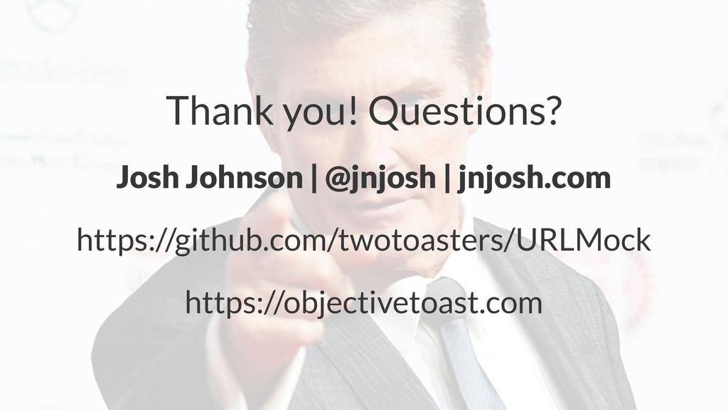 Thank you! Questions? Josh Johnson | @jnjosh | ...