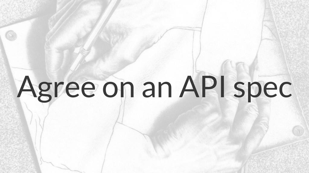 Agree on an API spec