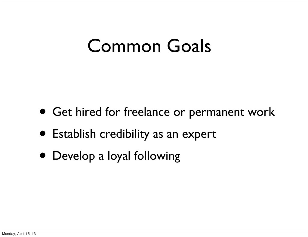 Common Goals • Get hired for freelance or perma...