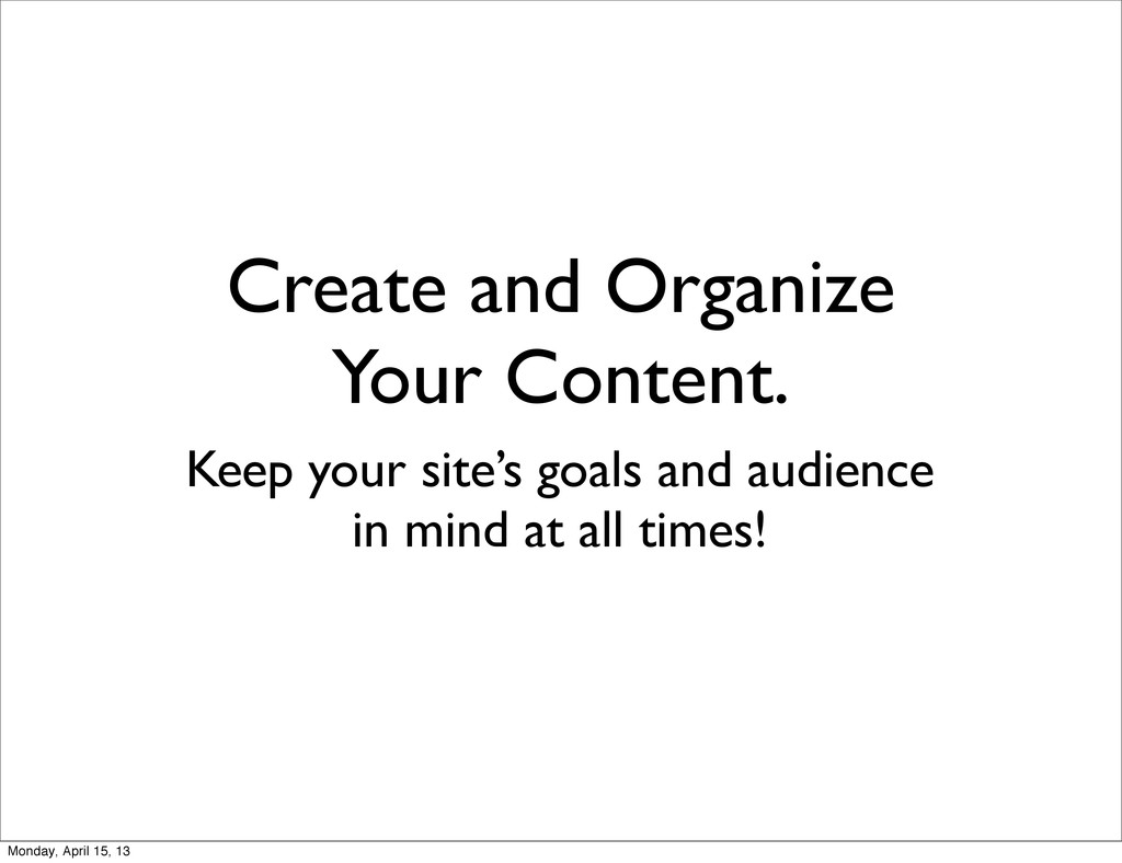 Create and Organize Your Content. Keep your sit...