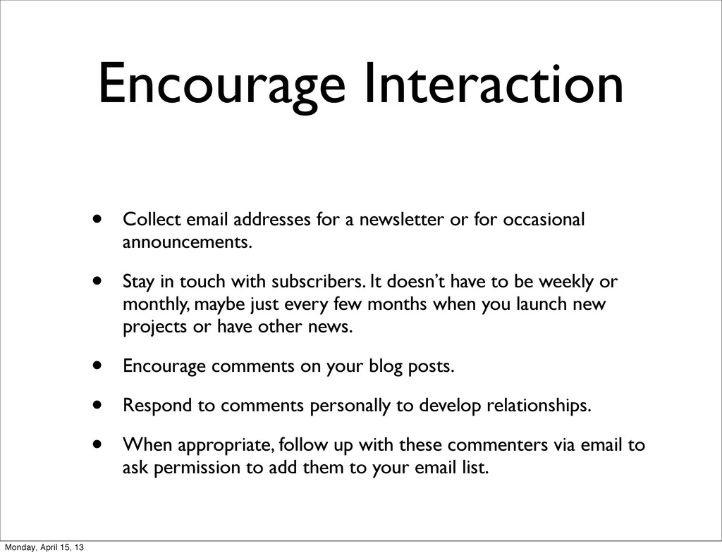 Encourage Interaction • Collect email addresses...