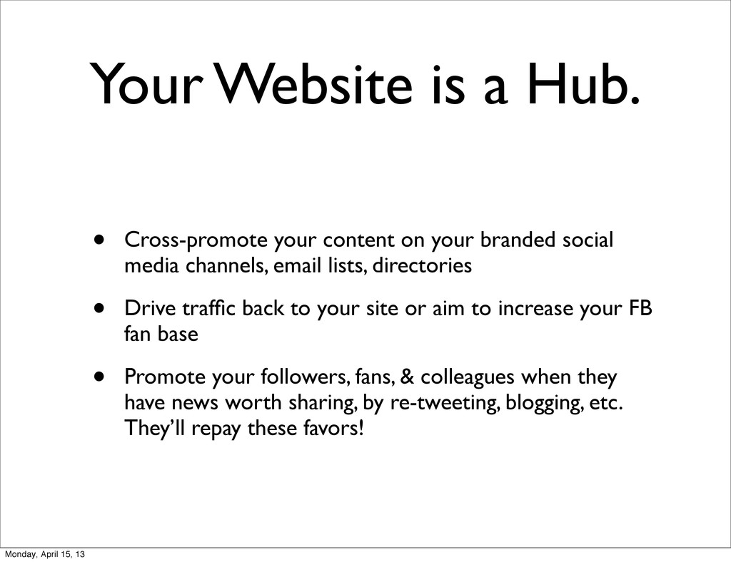 Your Website is a Hub. • Cross-promote your con...