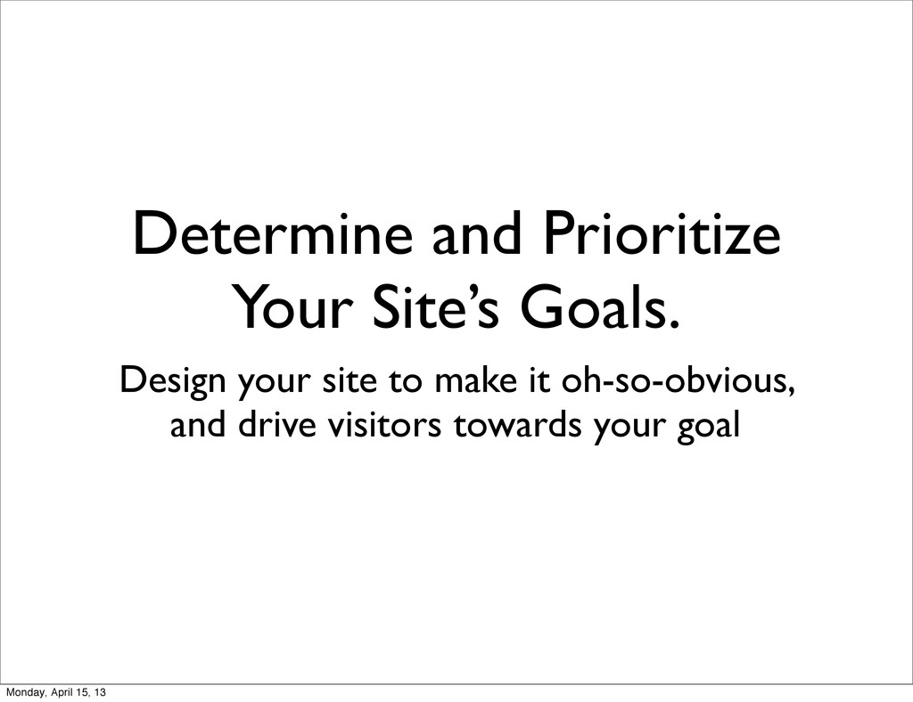 Determine and Prioritize Your Site's Goals. Des...