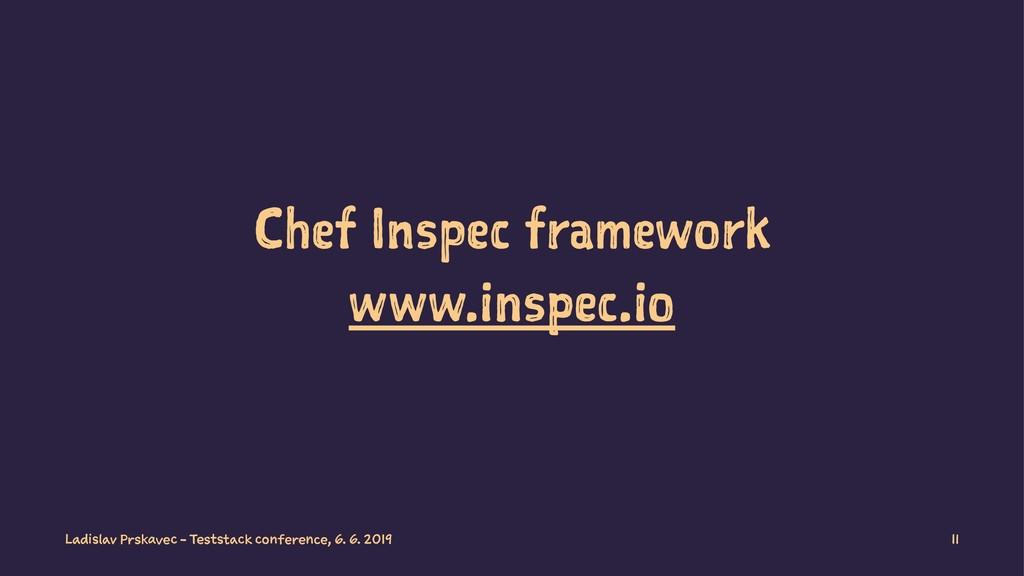 Chef Inspec framework www.inspec.io Ladislav Pr...