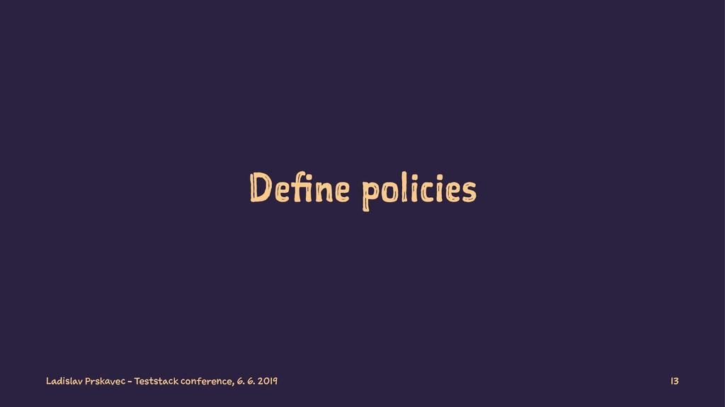 Define policies Ladislav Prskavec - Teststack c...