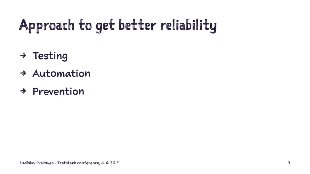 Approach to get better reliability 4 Testing 4 ...