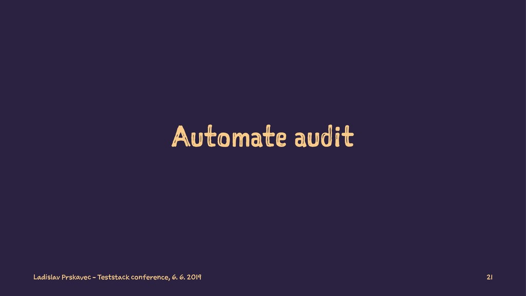 Automate audit Ladislav Prskavec - Teststack co...