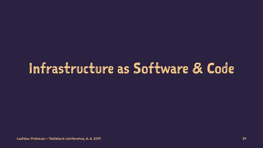 Infrastructure as Software & Code Ladislav Prsk...