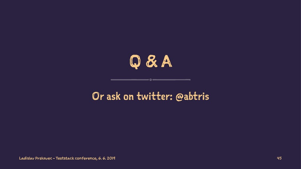 Q & A Or ask on twitter: @abtris Ladislav Prska...