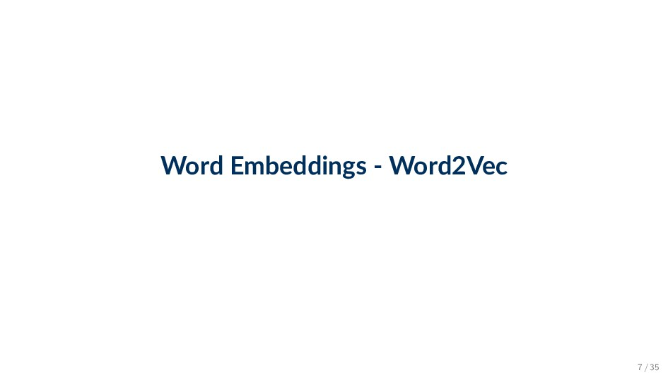 Word Embeddings - Word2Vec 7 / 35