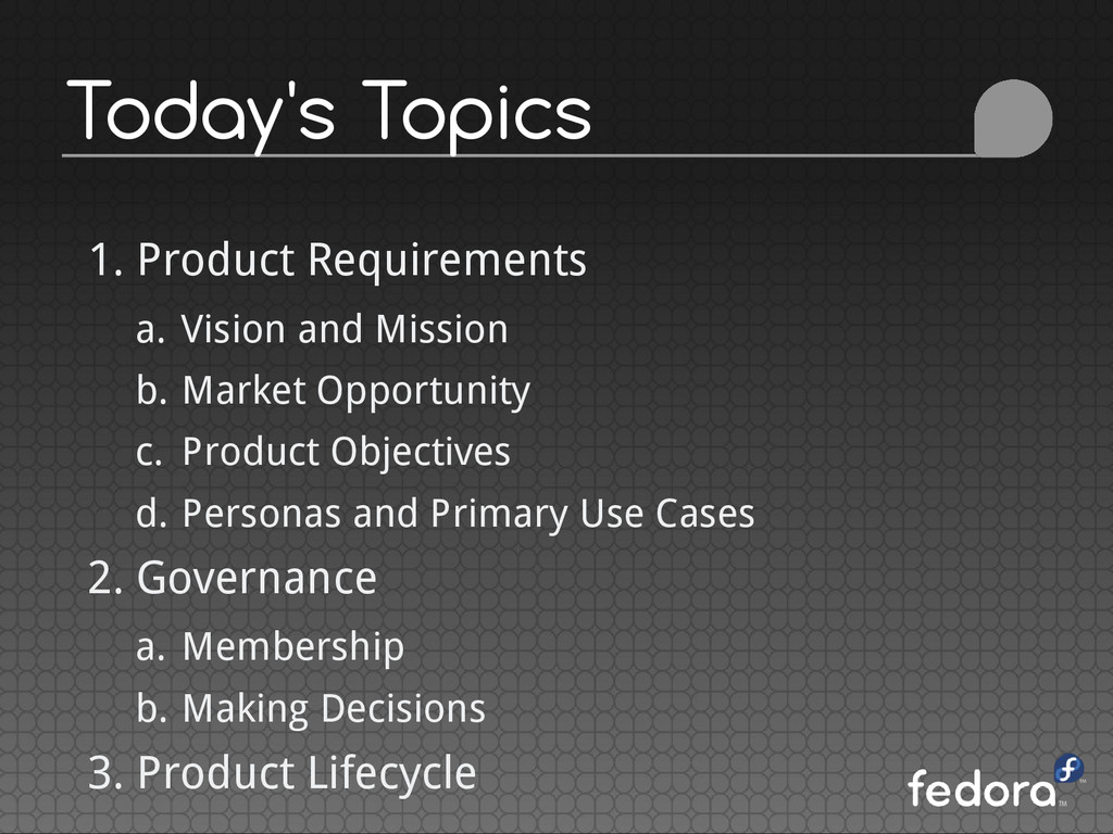 Today's Topics 1. Product Requirements a. Visio...
