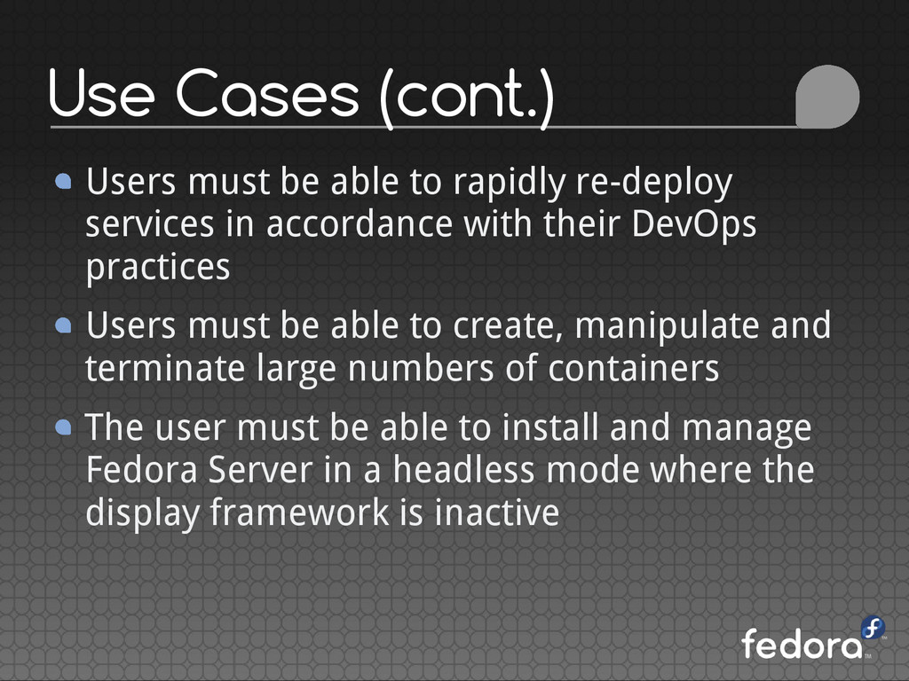 Use Cases (cont.) Users must be able to rapidly...