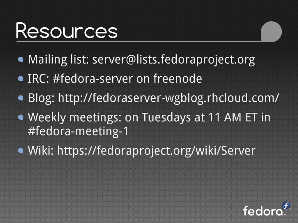 Resources Mailing list: server@lists.fedoraproj...