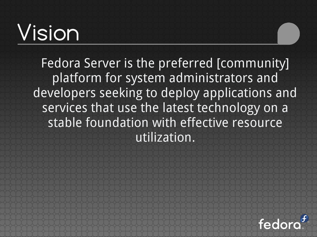 Vision Fedora Server is the preferred [communit...