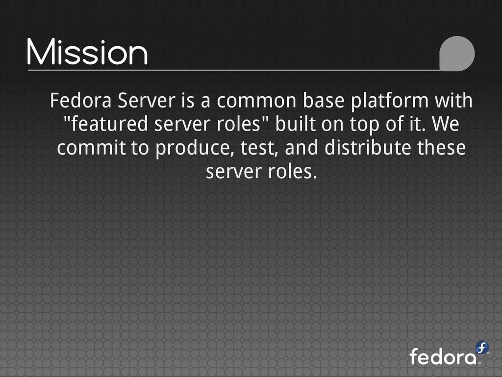 Mission Fedora Server is a common base platform...